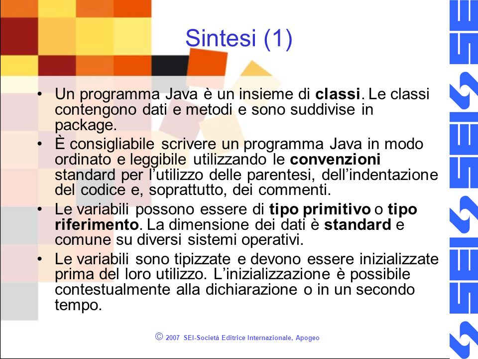 © 2007 SEI-Società Editrice Internazionale, Apogeo Sintesi (1) Un programma Java è un insieme di classi.