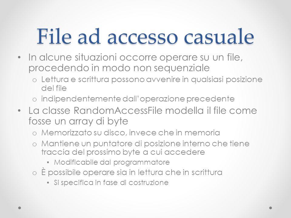 File ad accesso casuale In alcune situazioni occorre operare su un file, procedendo in modo non sequenziale o Lettura e scrittura possono avvenire in