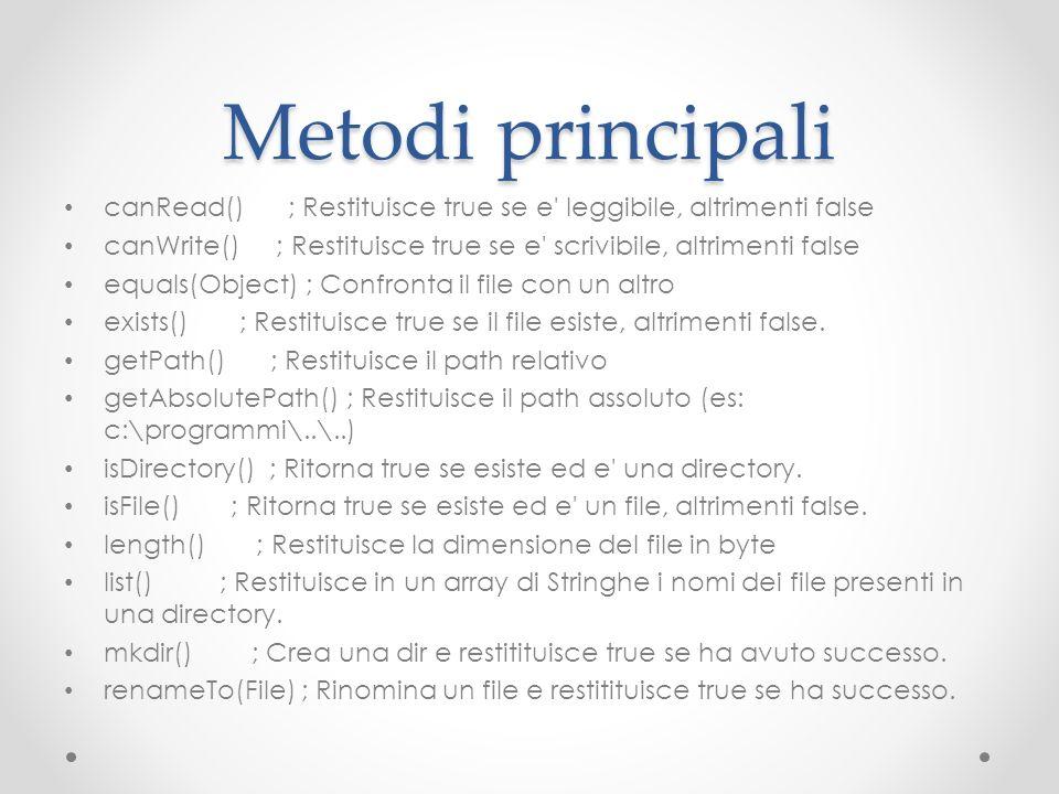 Metodi principali canRead() ; Restituisce true se e' leggibile, altrimenti false canWrite() ; Restituisce true se e' scrivibile, altrimenti false equa