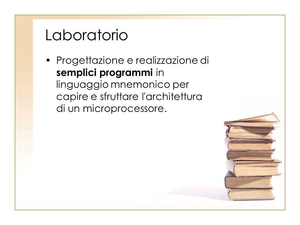 Laboratorio Progettazione e realizzazione di semplici programmi in linguaggio mnemonico per capire e sfruttare l'architettura di un microprocessore.