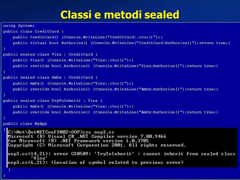 Classi e metodi sealed using System; public class CreditCard { public CreditCard() {Console.WriteLine(