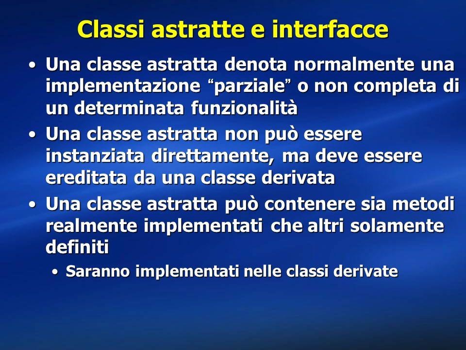 Classi astratte e interfacce Una classe astratta denota normalmente una implementazione parziale o non completa di un determinata funzionalitàUna clas