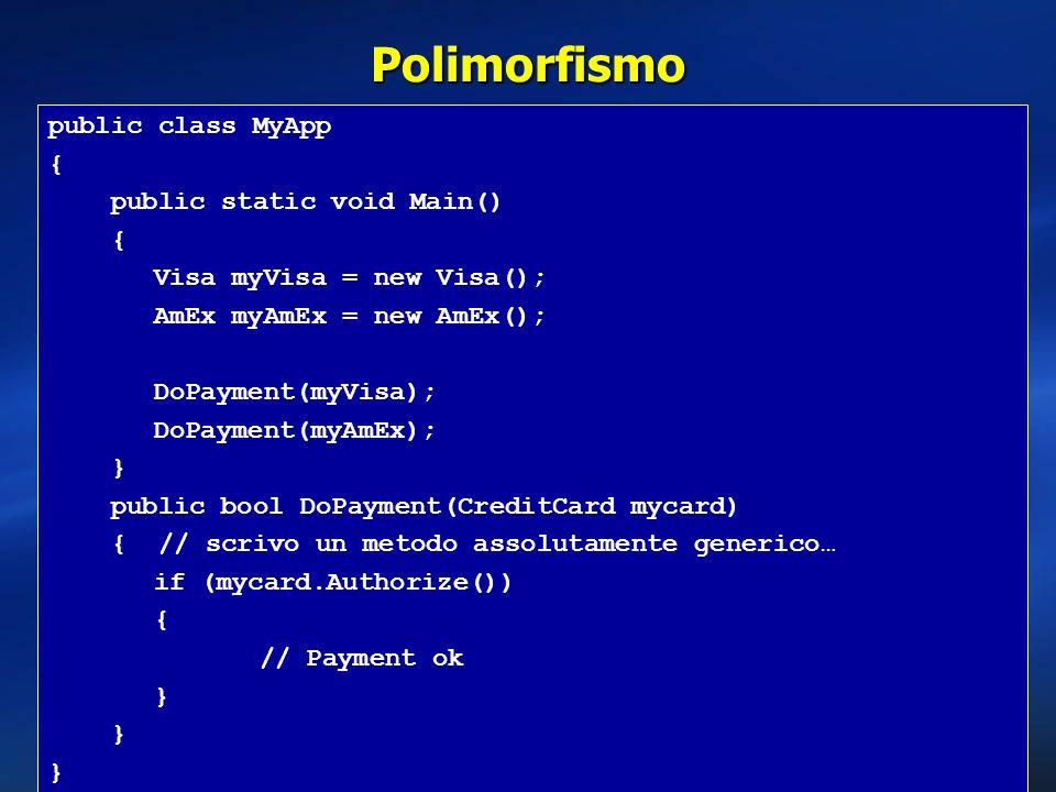 Polimorfismo public class MyApp { public static void Main() { Visa myVisa = new Visa(); AmEx myAmEx = new AmEx(); DoPayment(myVisa); DoPayment(myAmEx)