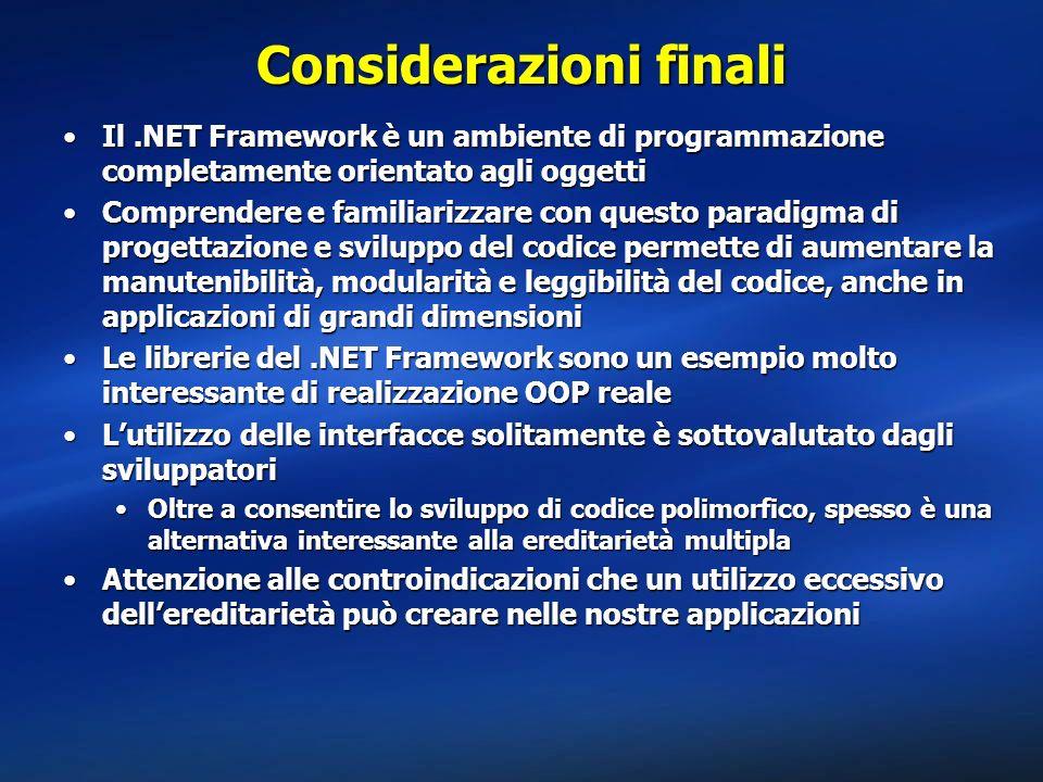 Considerazioni finali Il.NET Framework è un ambiente di programmazione completamente orientato agli oggettiIl.NET Framework è un ambiente di programma