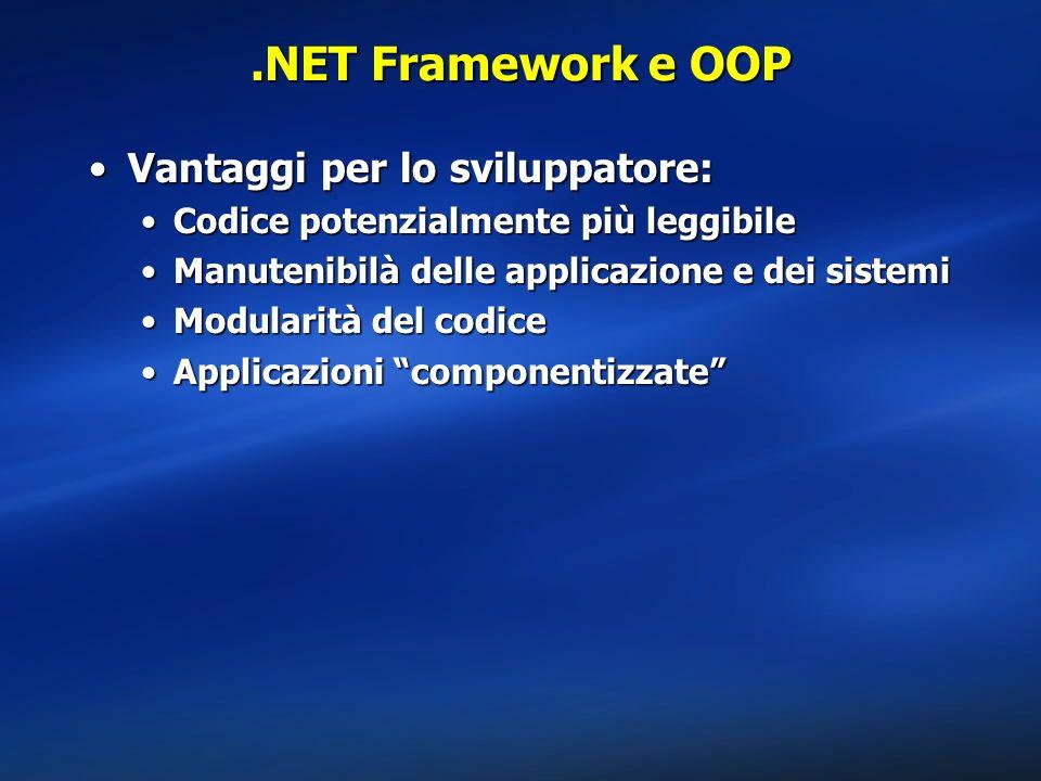 .NET Framework e OOP Vantaggi per lo sviluppatore:Vantaggi per lo sviluppatore: Codice potenzialmente più leggibileCodice potenzialmente più leggibile