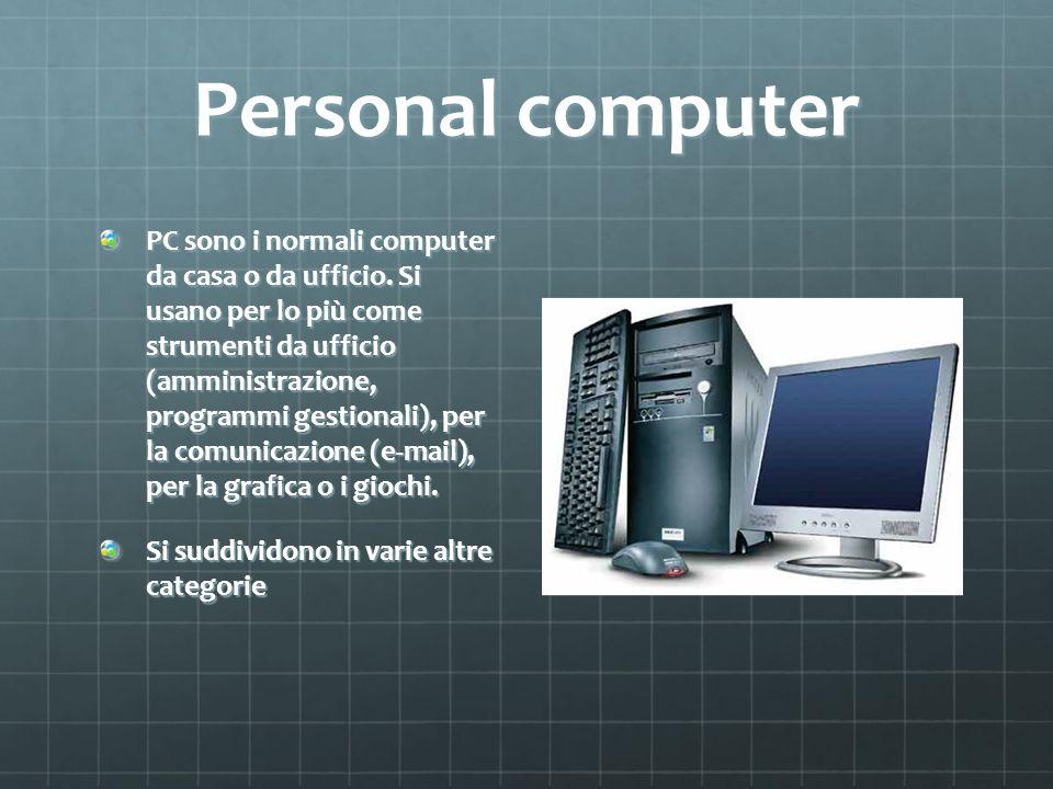 Personal computer PC sono i normali computer da casa o da ufficio. Si usano per lo più come strumenti da ufficio (amministrazione, programmi gestiona