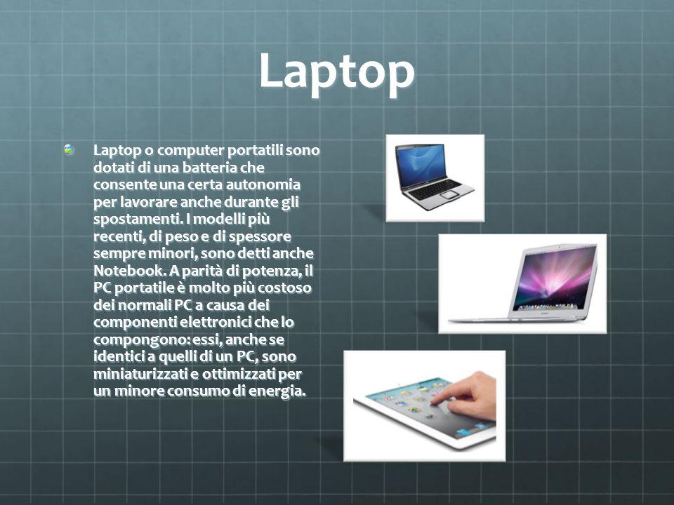 Laptop Laptop o computer portatili sono dotati di una batteria che consente una certa autonomia per lavorare anche durante gli spostamenti. I modelli