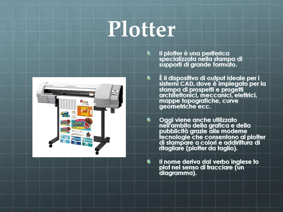 Plotter Il plotter è una periferica specializzata nella stampa di supporti di grande formato. È il dispositivo di output ideale per i sistemi CAD, dov