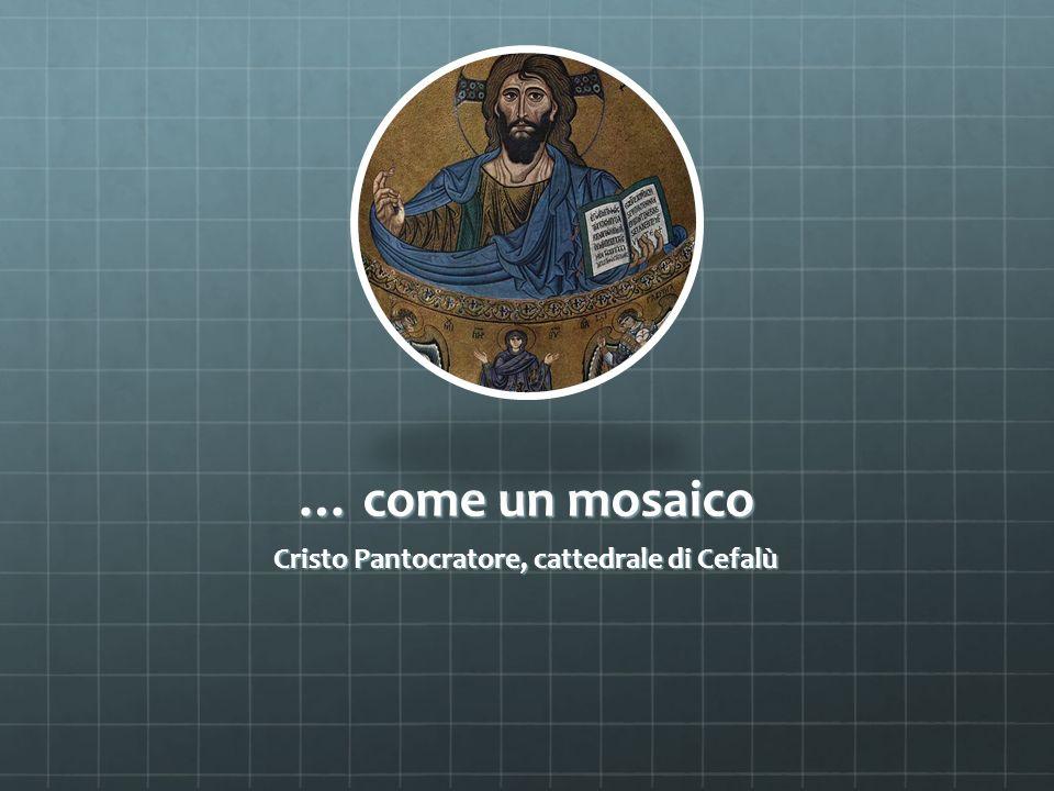 … come un mosaico Cristo Pantocratore, cattedrale di Cefalù