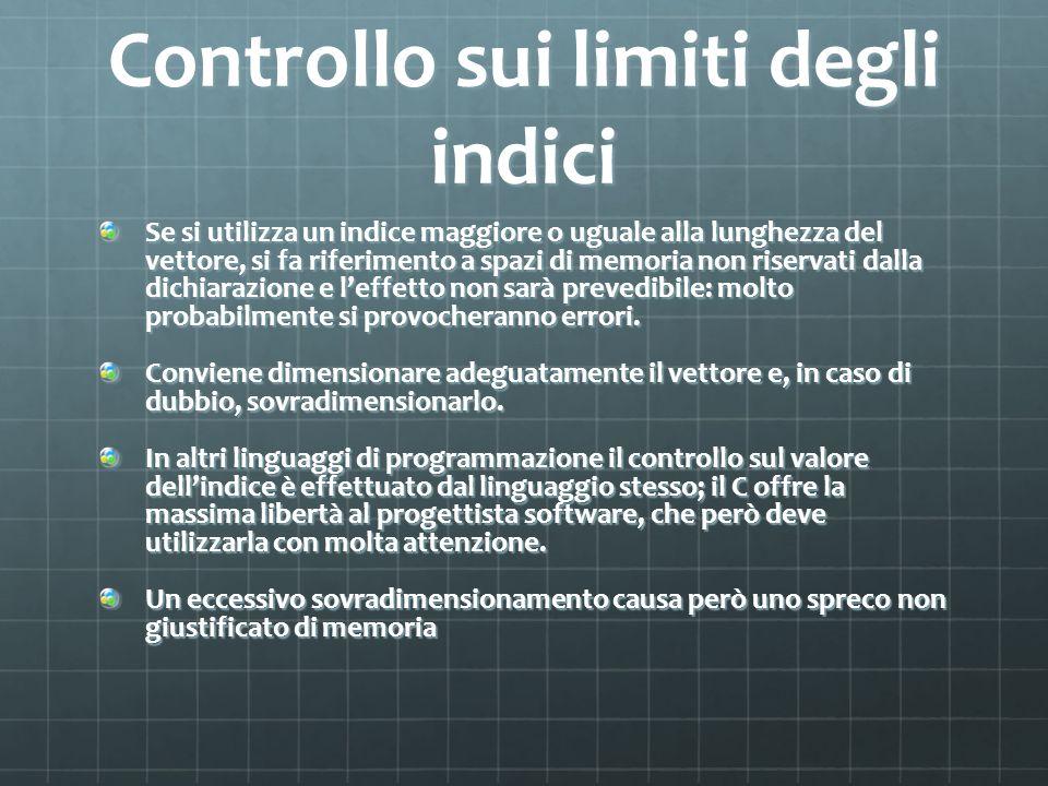 Controllo sui limiti degli indici Se si utilizza un indice maggiore o uguale alla lunghezza del vettore, si fa riferimento a spazi di memoria non rise