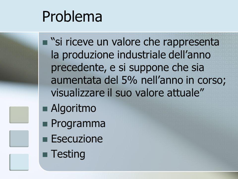 Problema si riceve un valore che rappresenta la produzione industriale dellanno precedente, e si suppone che sia aumentata del 5% nellanno in corso; v