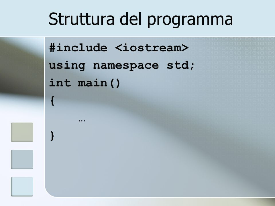 Struttura del programma #include using namespace std; int main() { … }