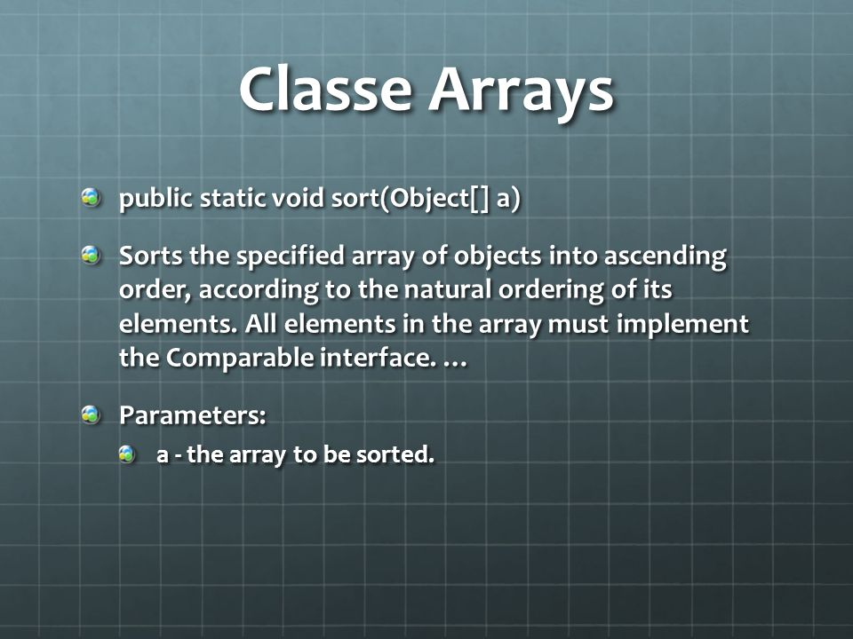 Classe Arrays public static void sort(Object[] a) Sorts the specified array of objects into ascending order, according to the natural ordering of its elements.