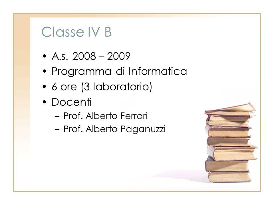 Classe IV B A.s. 2008 – 2009 Programma di Informatica 6 ore (3 laboratorio) Docenti –Prof.