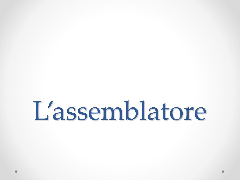 Definizione Un assembler (assemblatore in italiano) è un software che trasforma le istruzioni mnemoniche dell assembly in linguaggio macchina.
