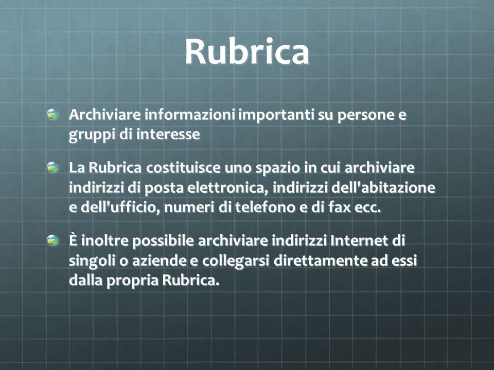 Rubrica Archiviare informazioni importanti su persone e gruppi di interesse La Rubrica costituisce uno spazio in cui archiviare indirizzi di posta ele