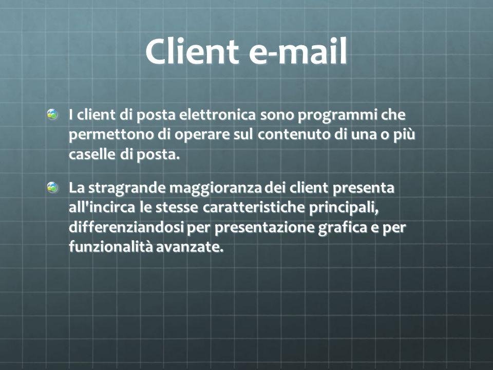Client e-mail I client di posta elettronica sono programmi che permettono di operare sul contenuto di una o più caselle di posta. La stragrande maggio