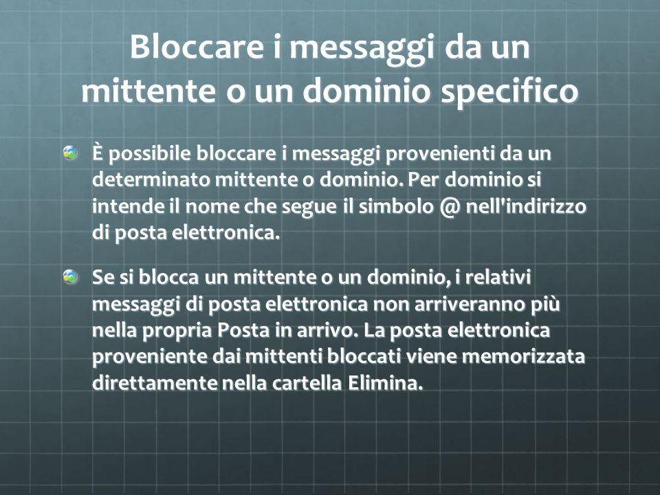 Bloccare i messaggi da un mittente o un dominio specifico È possibile bloccare i messaggi provenienti da un determinato mittente o dominio. Per domini