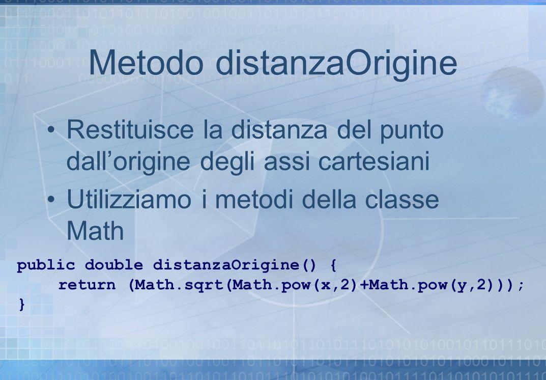 Metodo distanzaOrigine Restituisce la distanza del punto dallorigine degli assi cartesiani Utilizziamo i metodi della classe Math public double distan