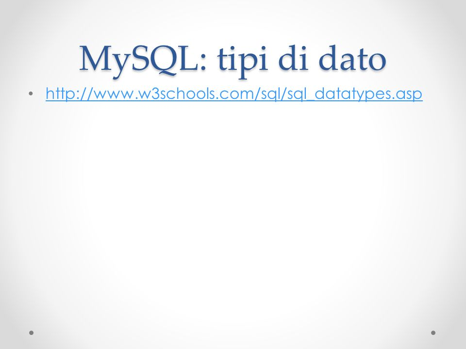 MySQL: tipi di dato http://www.w3schools.com/sql/sql_datatypes.asp