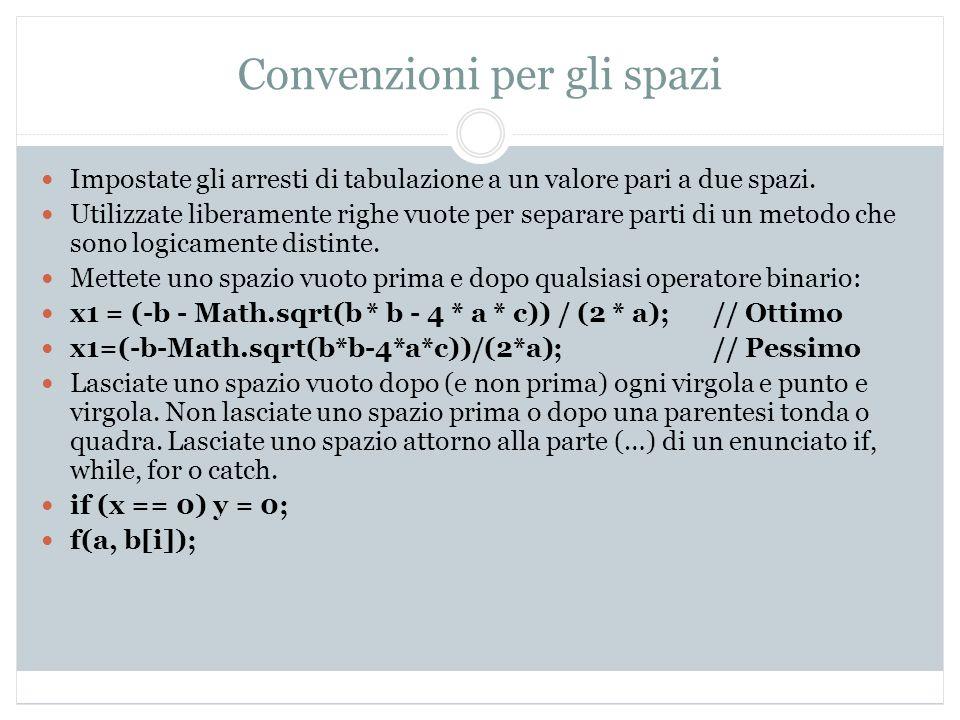 Convenzioni per gli spazi Impostate gli arresti di tabulazione a un valore pari a due spazi. Utilizzate liberamente righe vuote per separare parti di