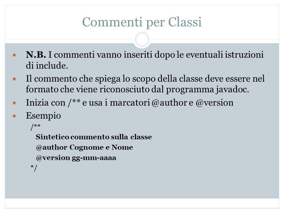 Commenti per Classi N.B. I commenti vanno inseriti dopo le eventuali istruzioni di include. Il commento che spiega lo scopo della classe deve essere n