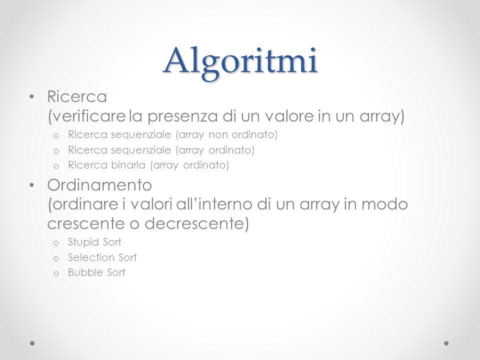 Algoritmi Ricerca (verificare la presenza di un valore in un array) o Ricerca sequenziale (array non ordinato) o Ricerca sequenziale (array ordinato)