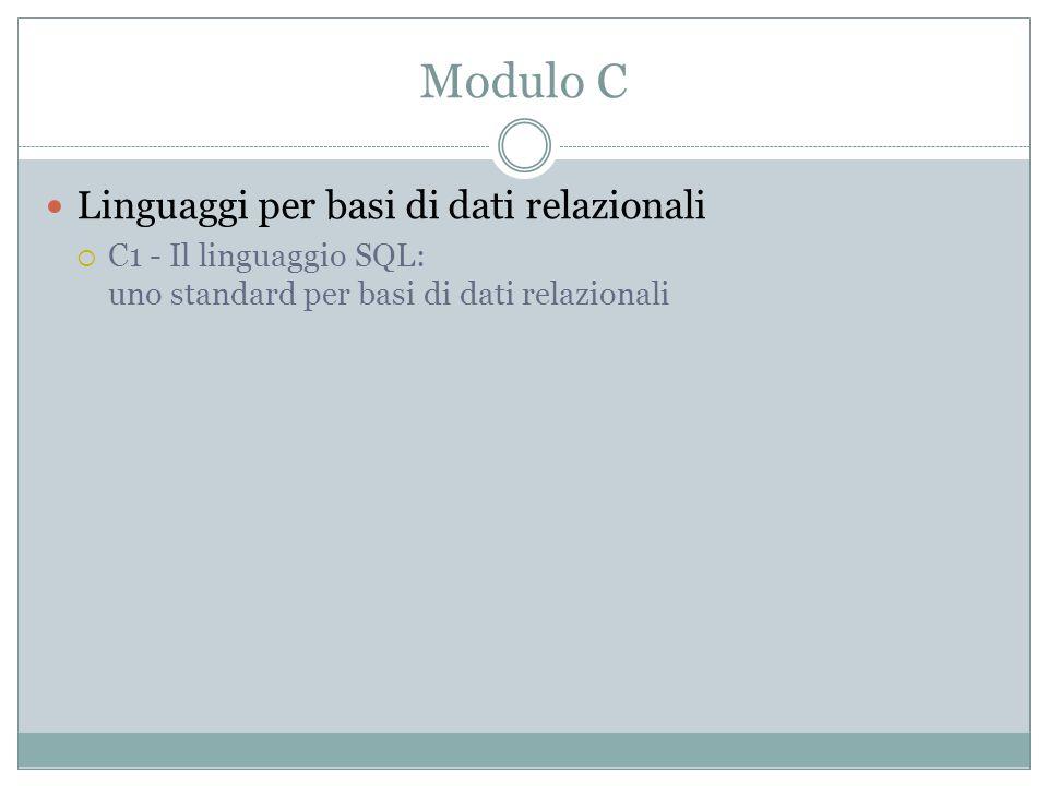 Modulo C Linguaggi per basi di dati relazionali C1 - Il linguaggio SQL: uno standard per basi di dati relazionali
