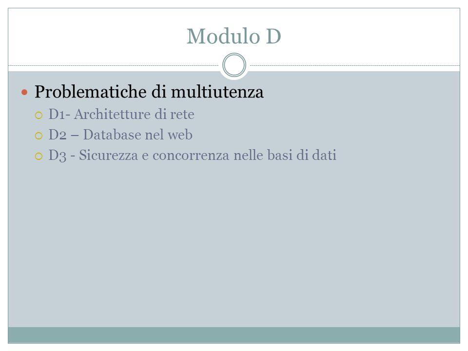 Modulo D Problematiche di multiutenza D1- Architetture di rete D2 – Database nel web D3 - Sicurezza e concorrenza nelle basi di dati