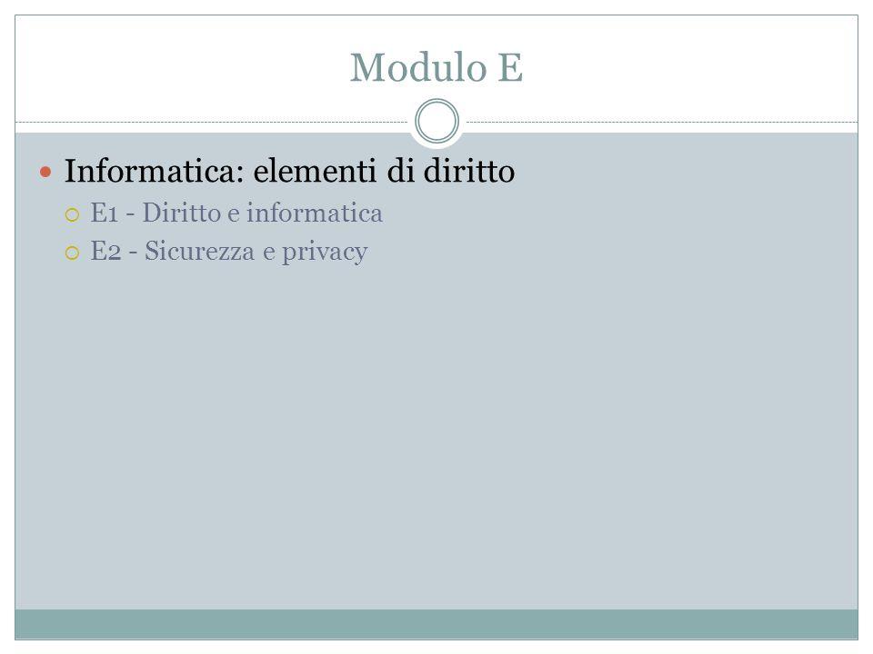 Modulo E Informatica: elementi di diritto E1 - Diritto e informatica E2 - Sicurezza e privacy