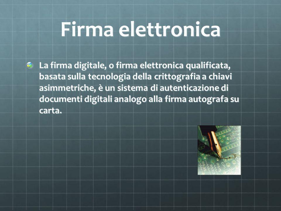 Firma elettronica La firma digitale, o firma elettronica qualificata, basata sulla tecnologia della crittografia a chiavi asimmetriche, è un sistema d