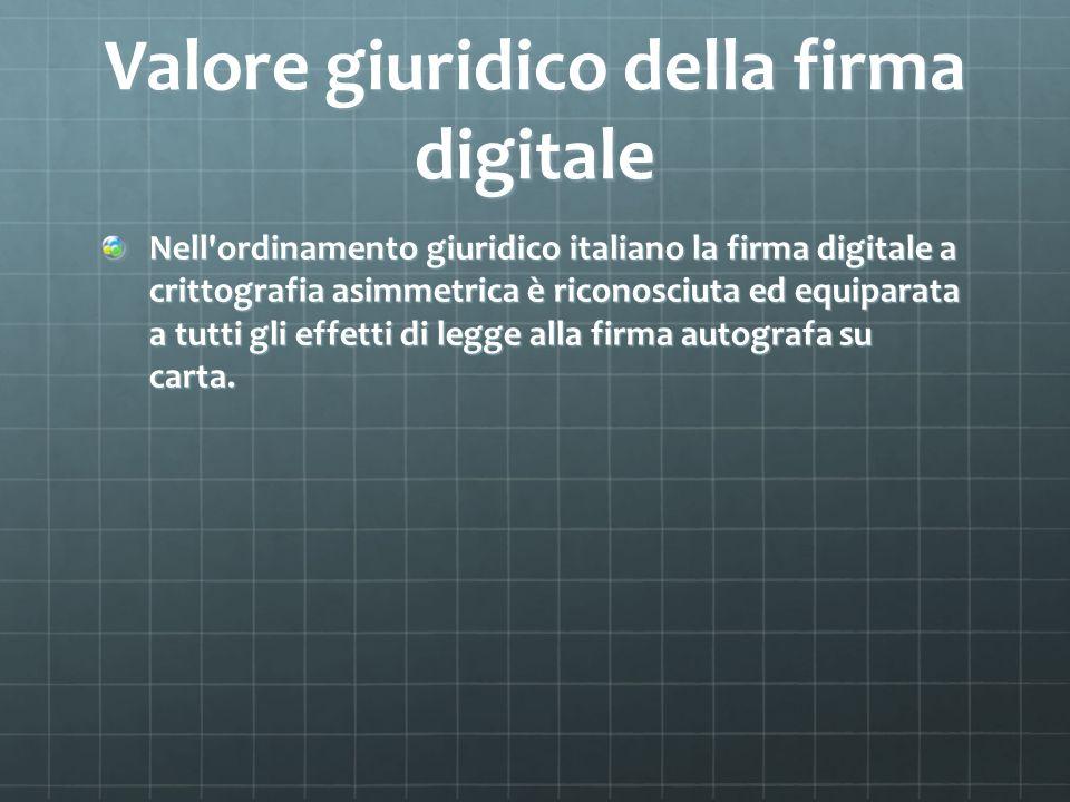 Valore giuridico della firma digitale Nell'ordinamento giuridico italiano la firma digitale a crittografia asimmetrica è riconosciuta ed equiparata a