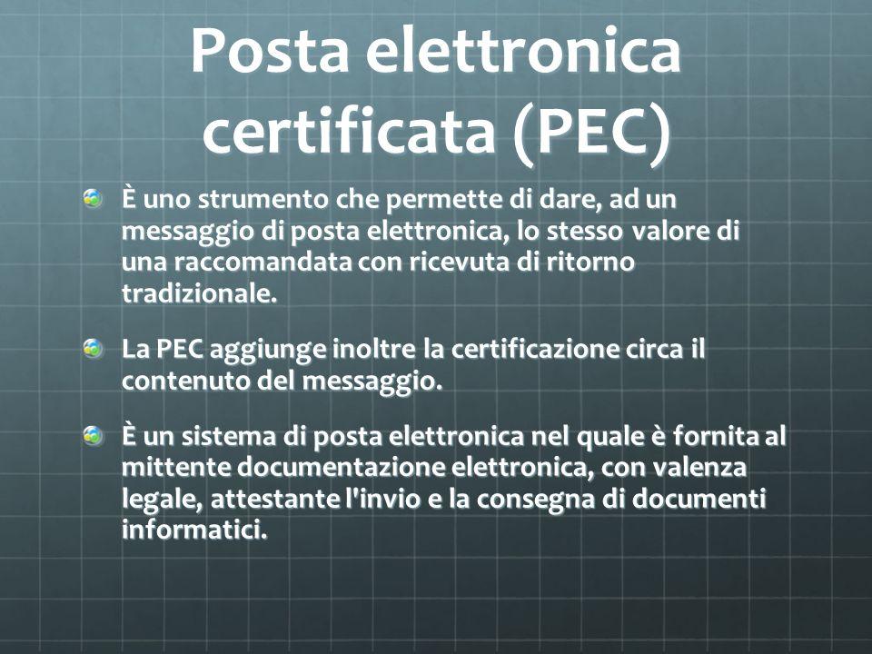 Posta elettronica certificata (PEC) È uno strumento che permette di dare, ad un messaggio di posta elettronica, lo stesso valore di una raccomandata c