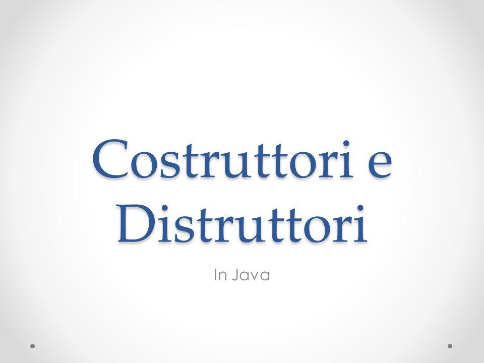 Costruttori e Distruttori In Java