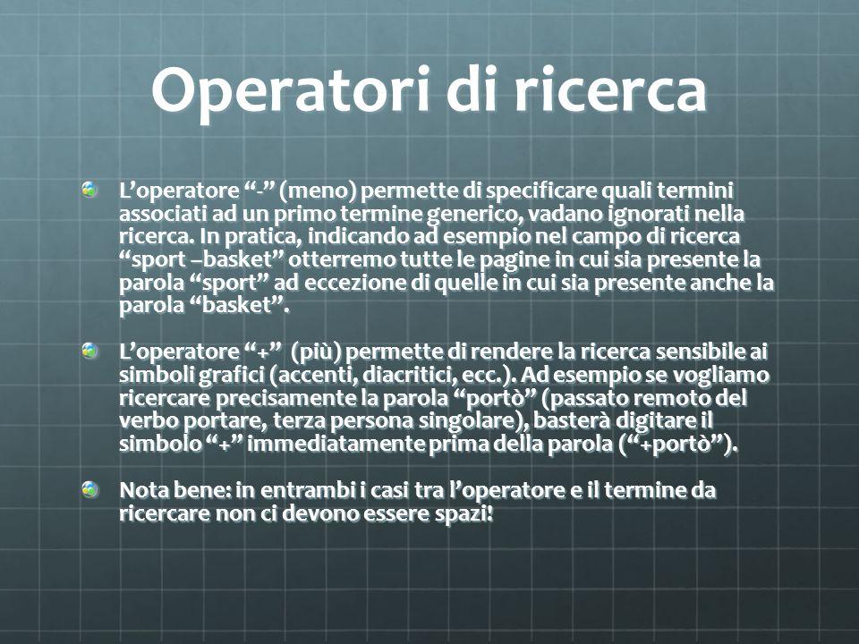 Operatori di ricerca Loperatore - (meno) permette di specificare quali termini associati ad un primo termine generico, vadano ignorati nella ricerca.