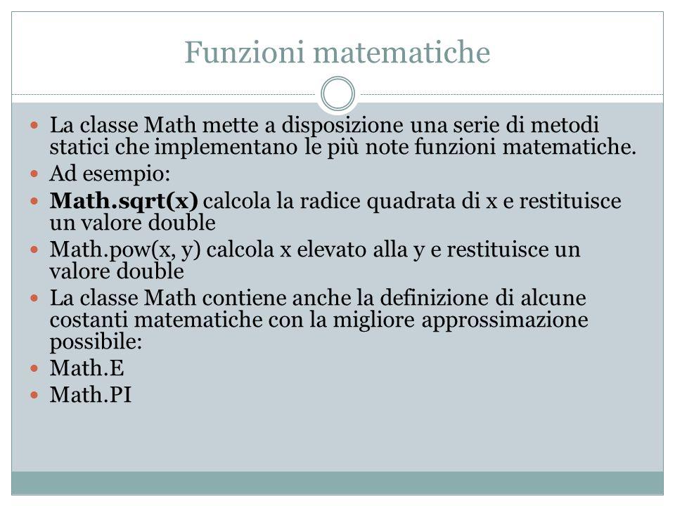 Funzioni matematiche La classe Math mette a disposizione una serie di metodi statici che implementano le più note funzioni matematiche.