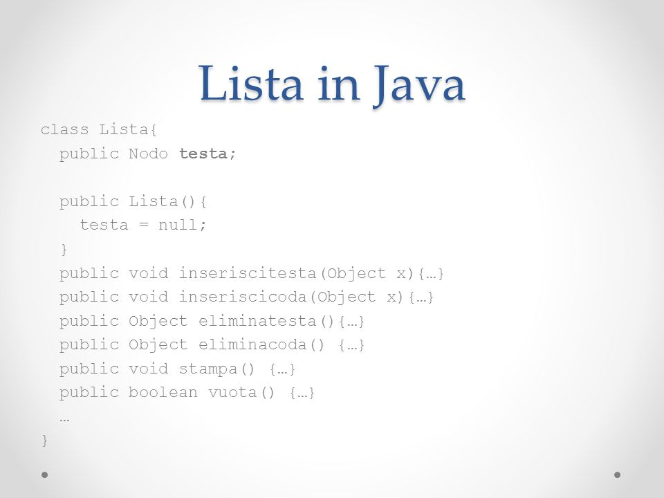 Lista in Java class Lista{ public Nodo testa; public Lista(){ testa = null; } public void inseriscitesta(Object x){…} public void inseriscicoda(Object
