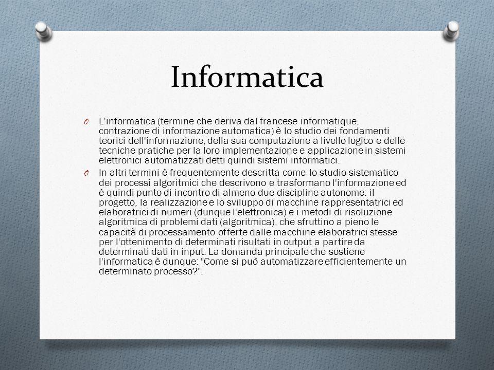 Informatica O L'informatica (termine che deriva dal francese informatique, contrazione di informazione automatica) è lo studio dei fondamenti teorici