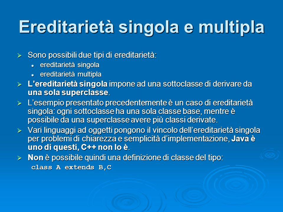 Ereditarietà singola e multipla Sono possibili due tipi di ereditarietà: Sono possibili due tipi di ereditarietà: ereditarietà singola ereditarietà si