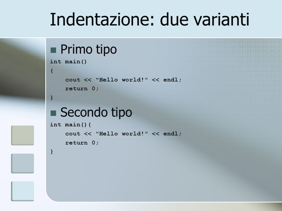 Indentazione: due varianti Primo tipo int main() { cout <<