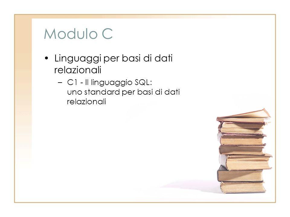 Modulo C Linguaggi per basi di dati relazionali –C1 - Il linguaggio SQL: uno standard per basi di dati relazionali