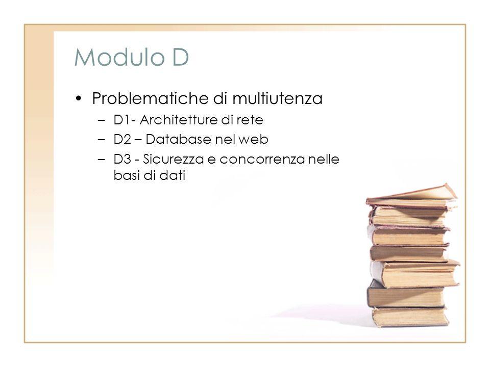 Modulo D Problematiche di multiutenza –D1- Architetture di rete –D2 – Database nel web –D3 - Sicurezza e concorrenza nelle basi di dati