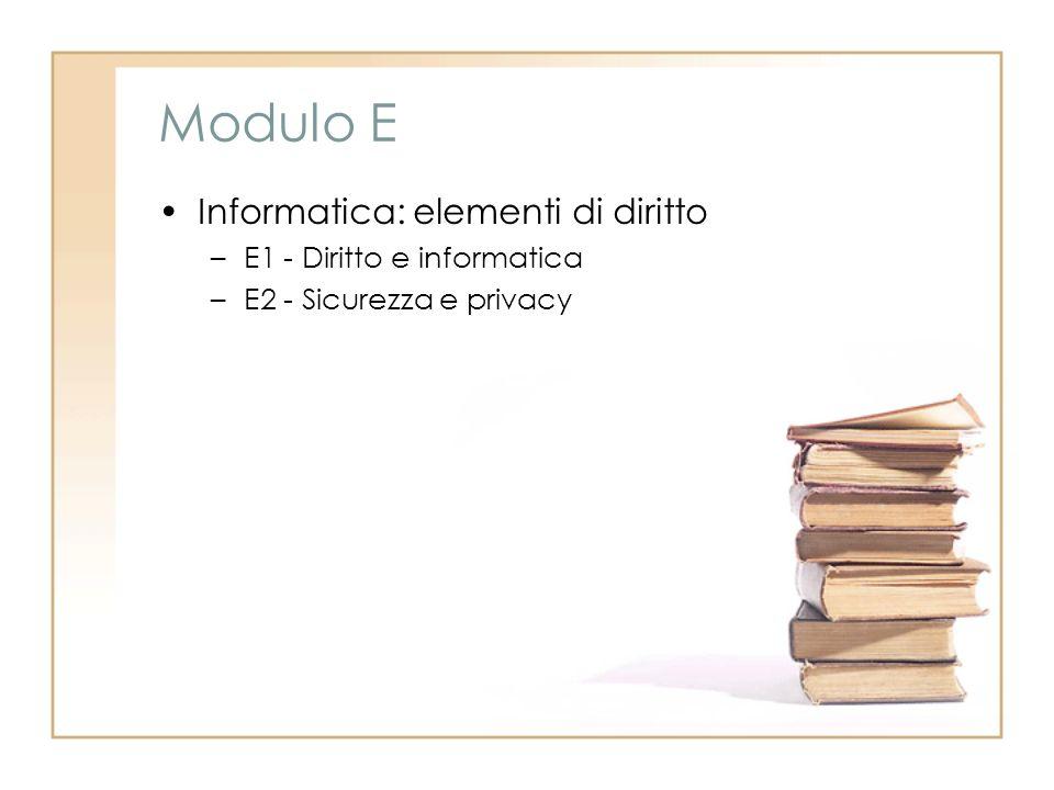 Modulo E Informatica: elementi di diritto –E1 - Diritto e informatica –E2 - Sicurezza e privacy