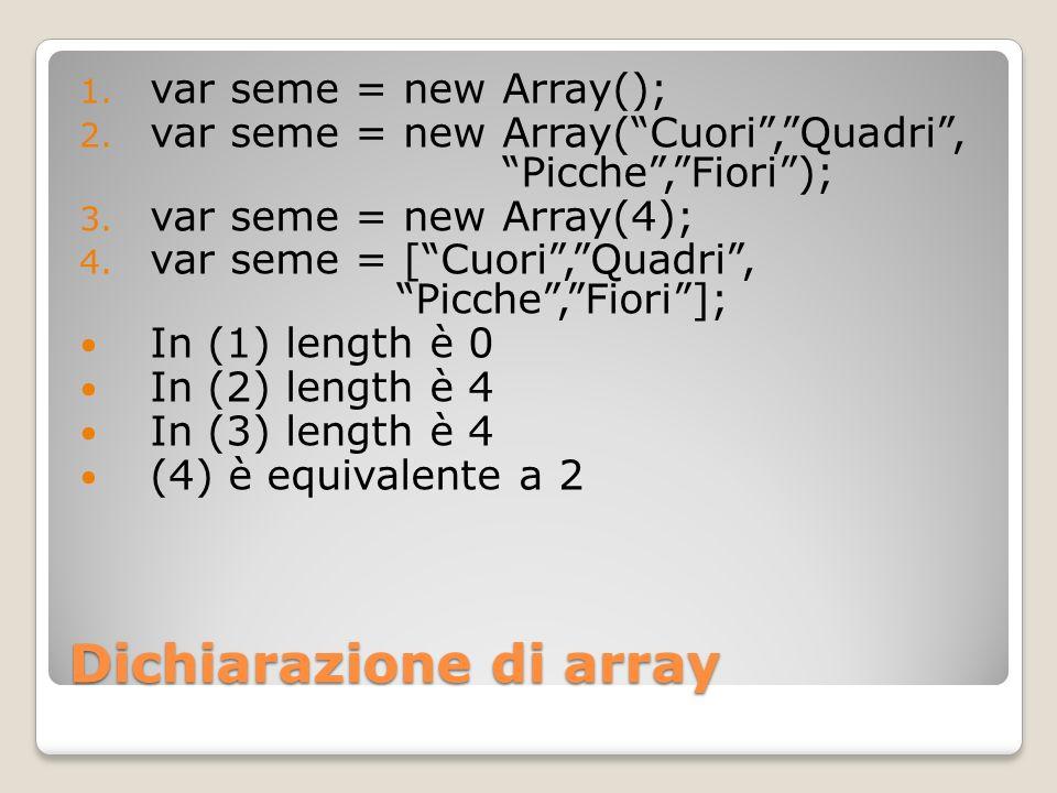 Alcuni metodi degli array concat – aggiunge elementi allarray join – unisce in una stringa tutti gli elementi dellarray pop e push reverse – inverte gli elementi dellarray sort – ordina gli elementi