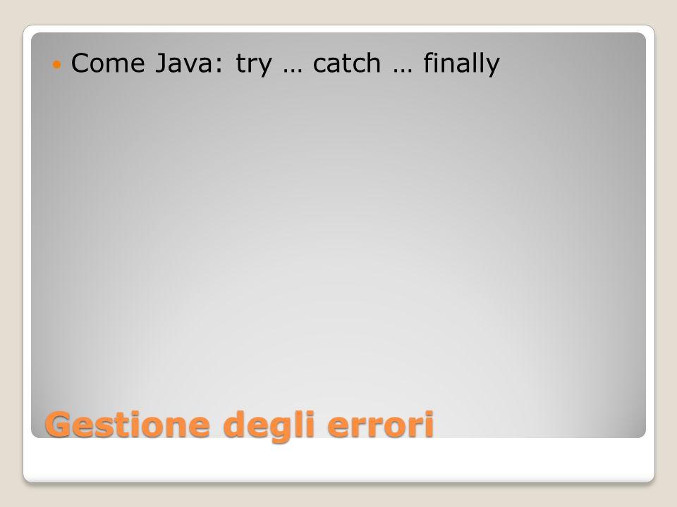 Gestione degli errori Come Java: try … catch … finally