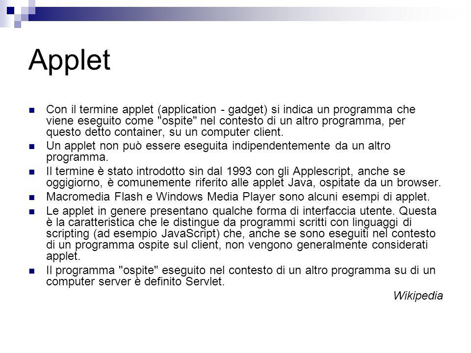 Applet Con il termine applet (application - gadget) si indica un programma che viene eseguito come