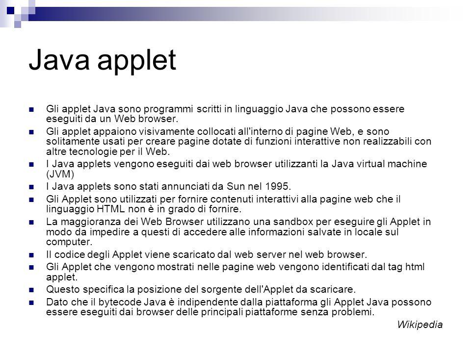 Java applet Gli applet Java sono programmi scritti in linguaggio Java che possono essere eseguiti da un Web browser. Gli applet appaiono visivamente c