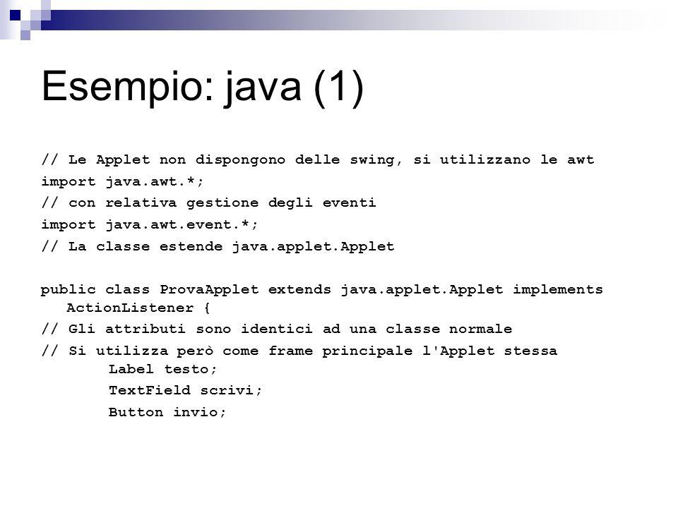 Esempio: java (1) // Le Applet non dispongono delle swing, si utilizzano le awt import java.awt.*; // con relativa gestione degli eventi import java.a