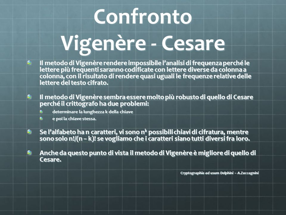Confronto Vigenère - Cesare Il metodo di Vigenère rendere impossibile lanalisi di frequenza perché le lettere più frequenti saranno codificate con let