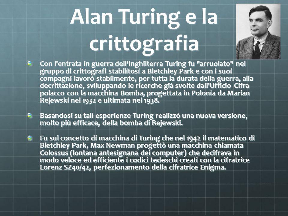 Alan Turing e la crittografia Con l'entrata in guerra dell'Inghilterra Turing fu